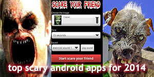 Top Scary Android Apps for 2014